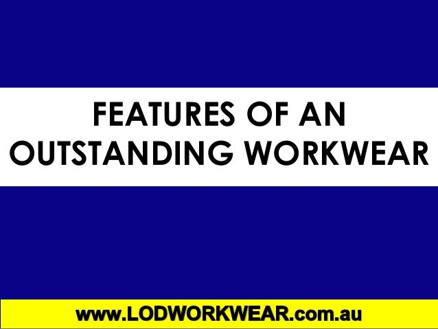 FEATURES OF ANOUTSTANDING WORKWEAR