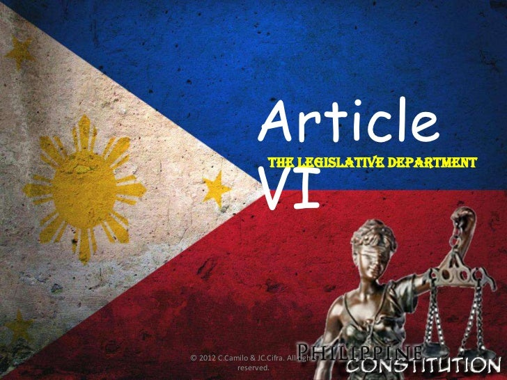 Article                   VI                       THE LEGISLATIVE DEPARTMENT© 2012 C.Camilo & JC.Cifra. All rights       ...