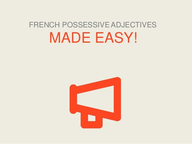 FRENCH POSSESSIVE ADJECTIVES  MADE EASY!