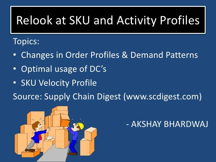 Relook at SKU and Activity Profiles<br />Topics: <br />Changes in Order Profiles & Demand Patterns<br />Optimal usage of D...