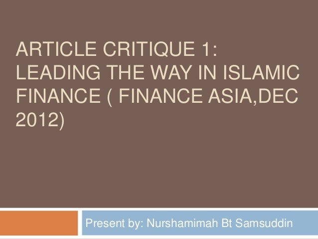 ARTICLE CRITIQUE 1: LEADING THE WAY IN ISLAMIC FINANCE ( FINANCE ASIA,DEC 2012)  Present by: Nurshamimah Bt Samsuddin