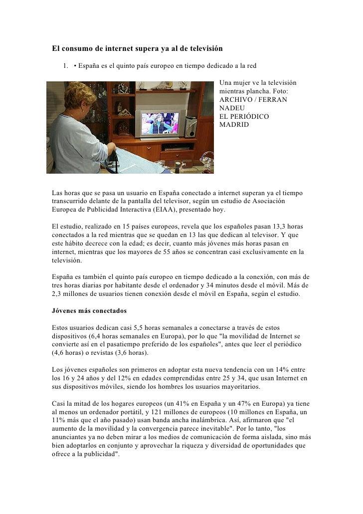 El consumo de internet supera ya al de televisión     1. • España es el quinto país europeo en tiempo dedicado a la red   ...