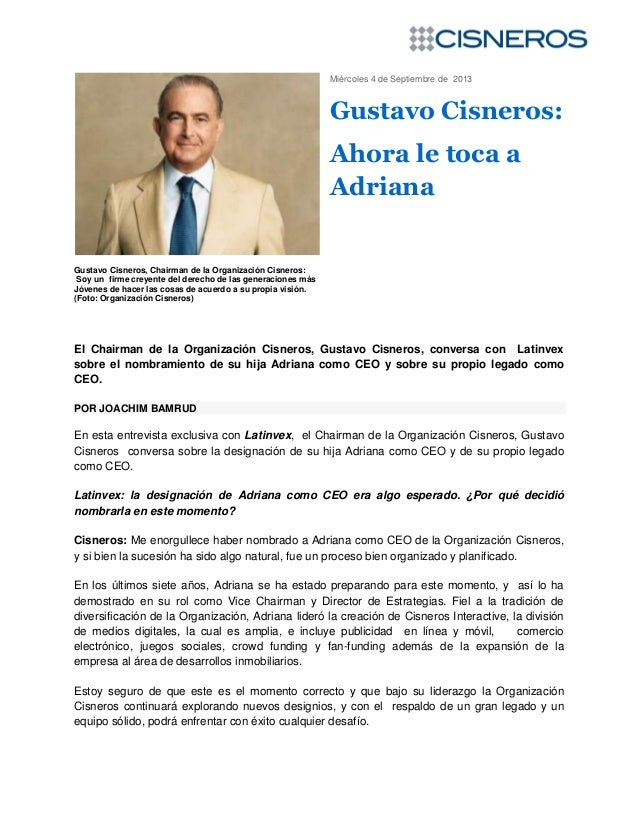 Miércoles 4 de Septiembre de 2013 Gustavo Cisneros: Ahora le toca a Adriana Gustavo Cisneros, Chairman de la Organización ...