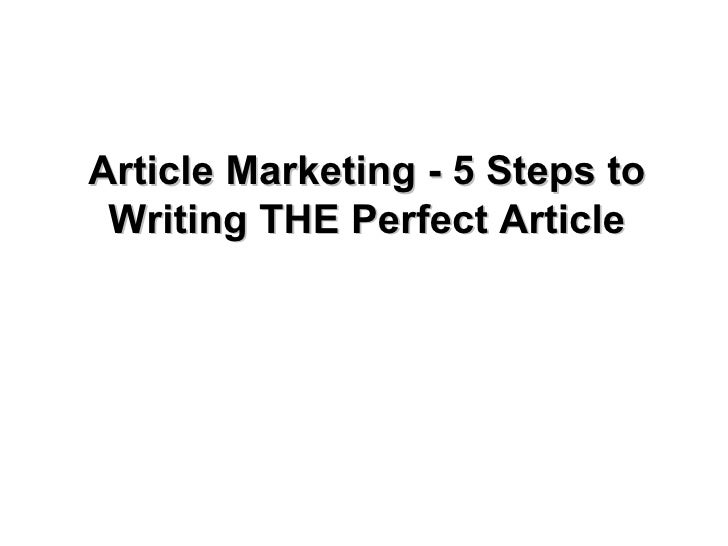 Article Marketing - 5 Steps To Writing The Perfect Article
