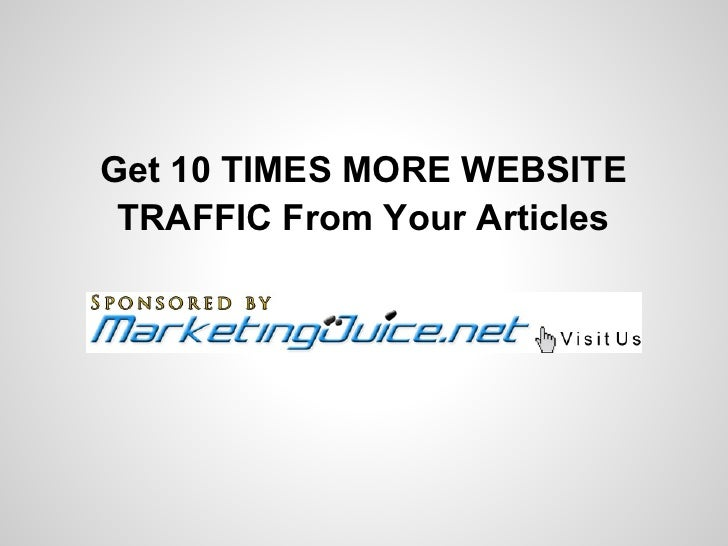 Get 10 TIMES MORE WEBSITE TRAFFIC From Your Articles