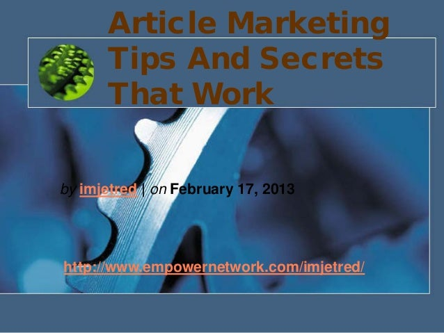 Article MarketingTips And SecretsThat Workby imjetred | on February 17, 2013http://www.empowernetwork.com/imjetred/