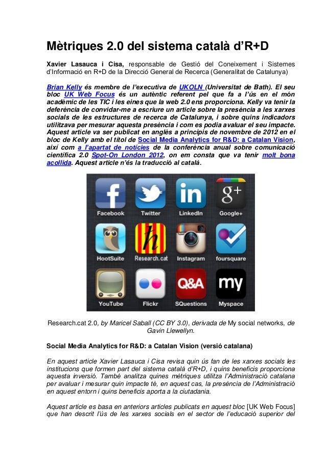 Mètriques 2.0 del sistema català d'R+DXavier Lasauca i Cisa, responsable de Gestió del Coneixement i Sistemesd'Informació ...