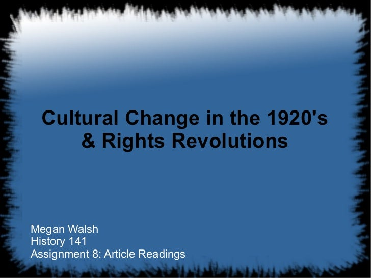Cultural Change in the 1920's & Rights Revolutions Megan Walsh  History 141  Assignment 8: Article Readings
