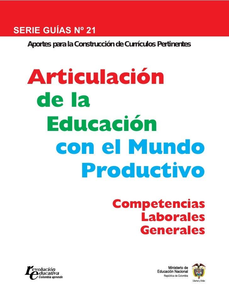 SERIE GUÍAS Nº 21  Aportes para la Construcción de Currículos Pertinentes  Articulación   de la    Educación     con el Mu...