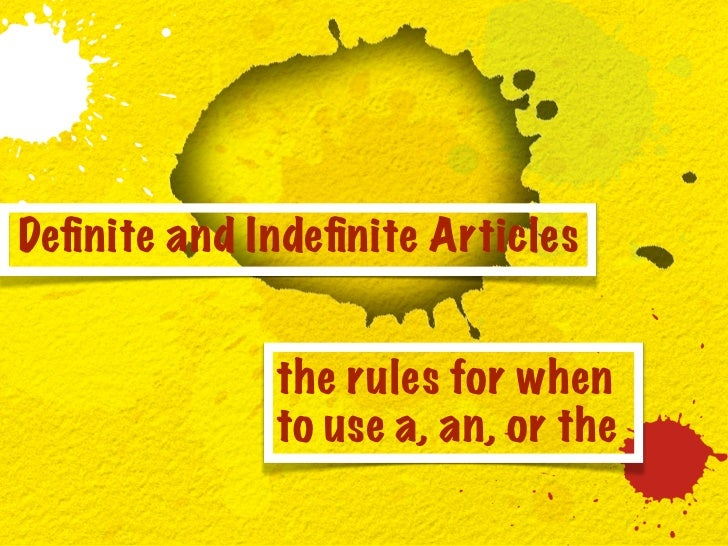 Definite and Indefinite Articles             the rules for when             to use a, an, or the