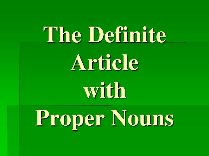 The Definite   Article    withProper Nouns