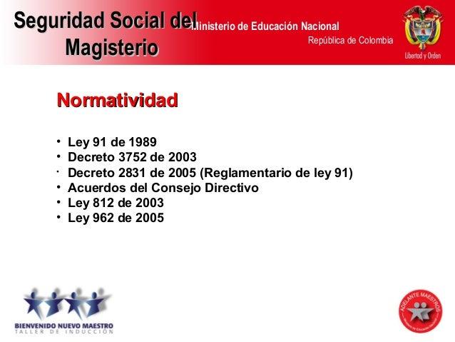 Ministerio de Educación Nacional República de Colombia NormatividadNormatividad • Ley 91 de 1989 • Decreto 3752 de 2003 • ...