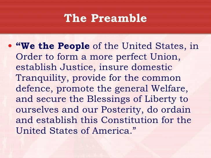 """The Preamble  • """"We the People of the United States, in   Order to form a more perfect Union,   establish Justice, insure ..."""