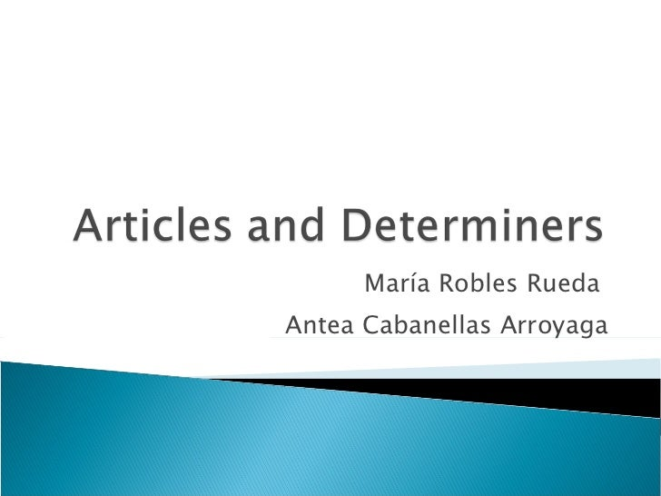 Articles and determiners   Maria R & Antea C
