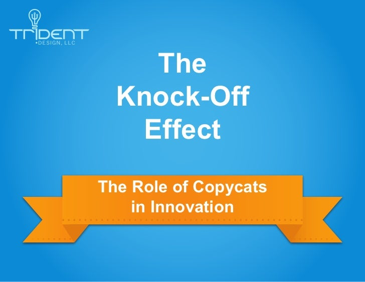 The  Knock-Off   EffectThe Role of Copycats    in Innovation