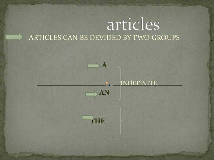 ARTICLES CAN BE DEVIDED BY TWO GROUPS A INDEFINITE AN THE