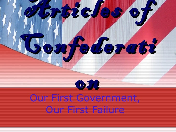 Articles of Confederation Our First Government, Our First Failure