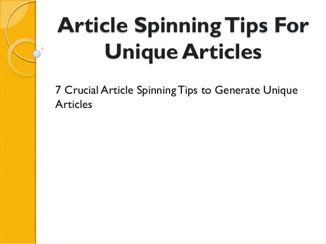 Article Spinning Tips For    Unique Articles7 Crucial Article Spinning Tips to Generate UniqueArticles