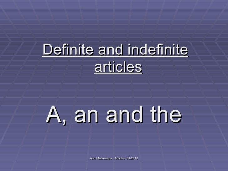 <ul><li>Definite and indefinite articles </li></ul><ul><li>A, an and the </li></ul>