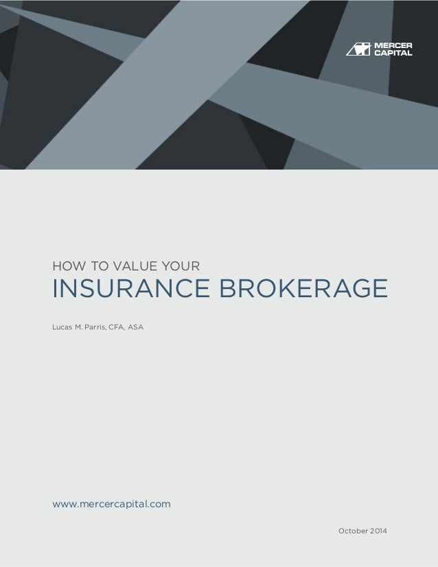 HOW TO VALUE YOUR Lucas M. Parris, CFA, ASA INSURANCE BROKERAGE October 2014 www.mercercapital.com