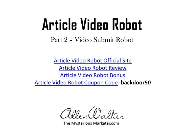 Article Video Robot<br />Part 2 – Video Submit Robot<br />Article Video Robot Official Site<br />Article Video Robot Revie...