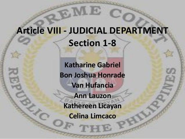 Article VIII - JUDICIAL DEPARTMENT Section 1-8 Katharine Gabriel Bon Joshua Honrade Van Hufancia Ann Lauzon Kathereen Lica...