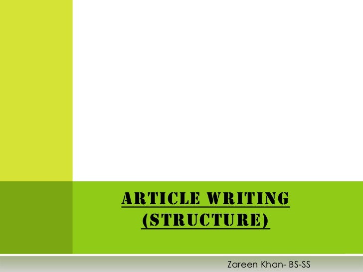 ARTICLE WRITING  (STRUCTURE)         Zareen Khan- BS-SS