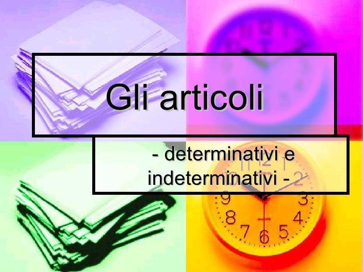 Gli articoli - determinativi e indeterminativi -