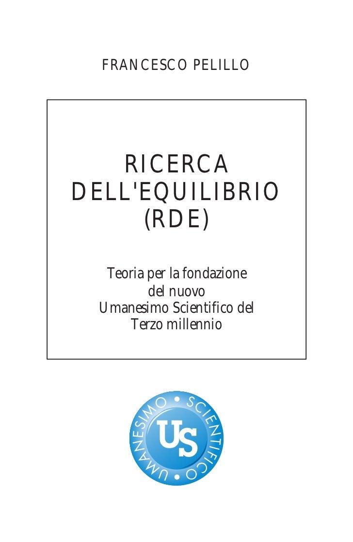 FRANCESCO PELILLO   RICERCADELLEQUILIBRIO     (RDE)   Teoria per la fondazione          del nuovo  Umanesimo Scientifico d...