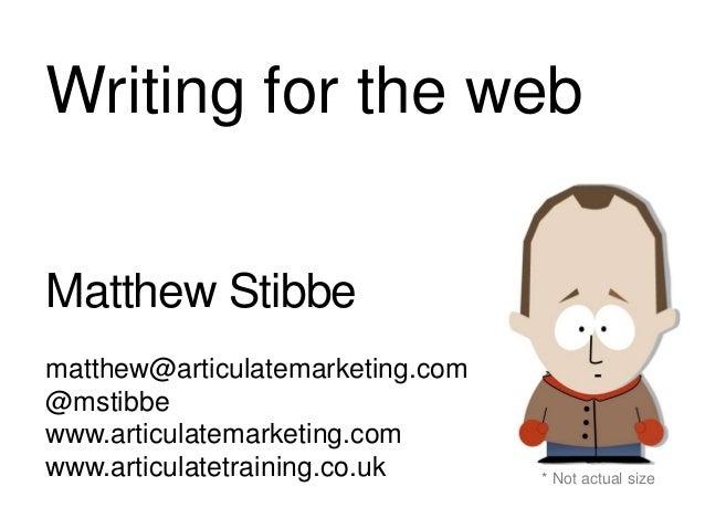 Matthew Stibbe matthew@articulatemarketing.com @mstibbe www.articulatemarketing.com www.articulatetraining.co.uk * Not act...