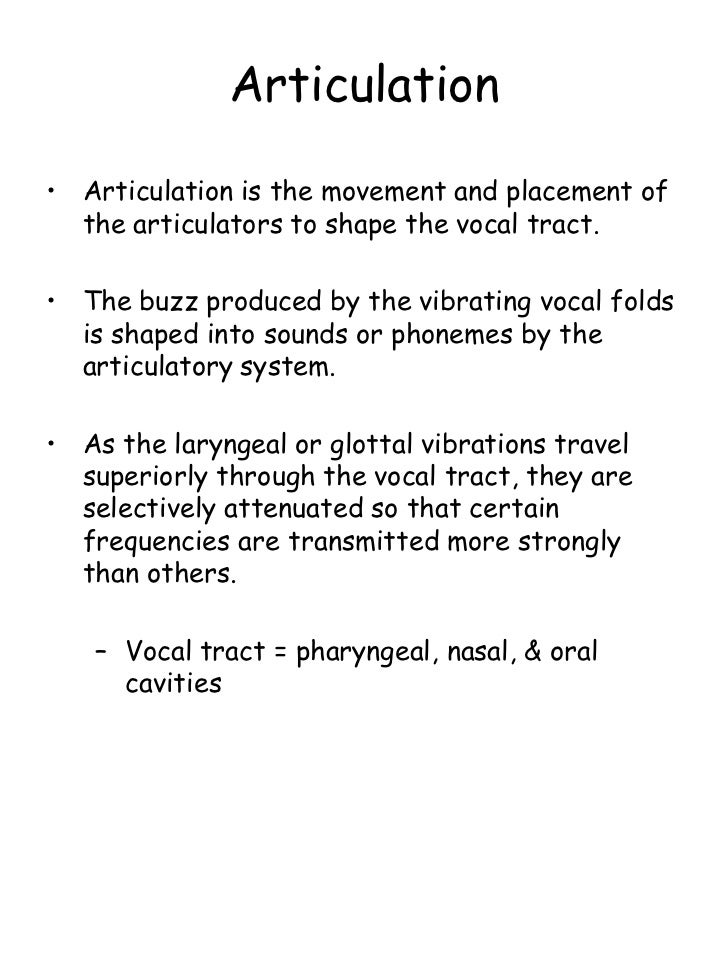 Articulation• Articulation is the movement and placement of  the articulators to shape the vocal tract.• The buzz produced...
