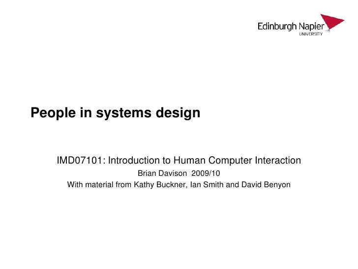 People in systems design<br />IMD07101: Introduction to Human Computer Interaction<br />Brian Davison  2009/10<br />With m...