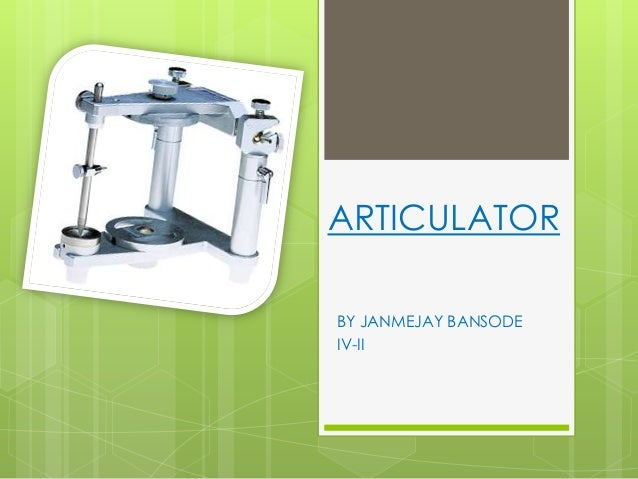 ARTICULATOR BY JANMEJAY BANSODE IV-II