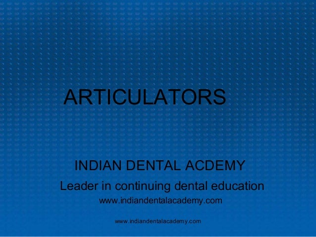 ARTICULATORS INDIAN DENTAL ACDEMY Leader in continuing dental education www.indiandentalacademy.com www.indiandentalacadem...