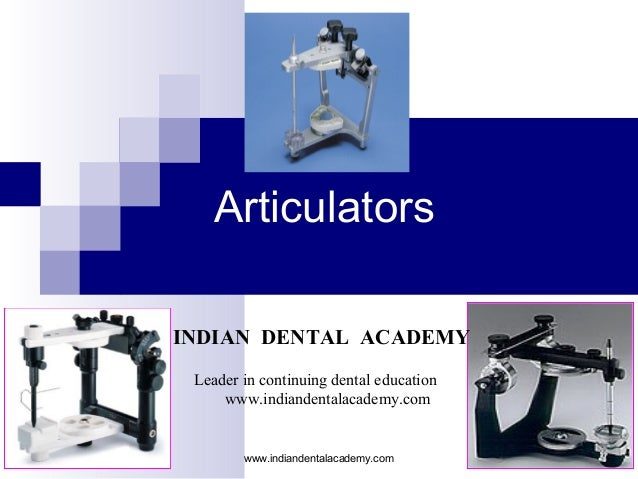 Articulators INDIAN DENTAL ACADEMY Leader in continuing dental education www.indiandentalacademy.com www.indiandentalacade...