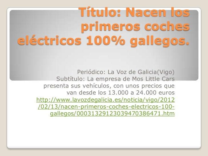 Título: Nacen los          primeros cocheseléctricos 100% gallegos.                Periódico: La Voz de Galicia(Vigo)     ...