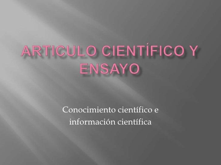Articulo científico y ensayo<br />Conocimiento científico e <br />información científica<br />