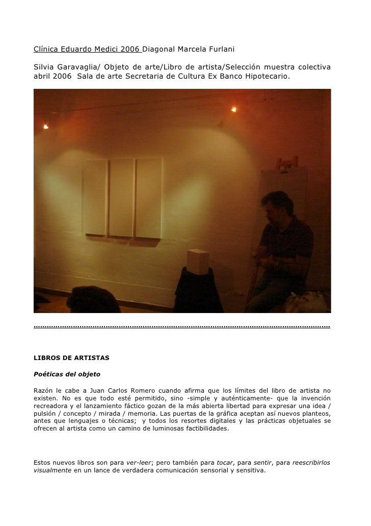 LIBROS DE ARTISTASPoéticas del objetoRazón le cabe a Juan Carlos Romero cuando afirma que los límites del libro de artista...