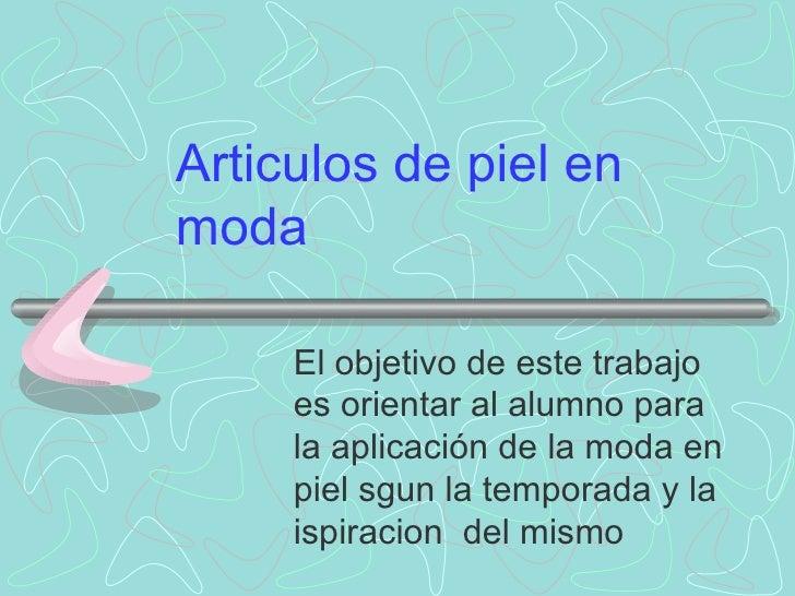 Articulos de piel en moda       El objetivo de este trabajo      es orientar al alumno para      la aplicación de la moda ...