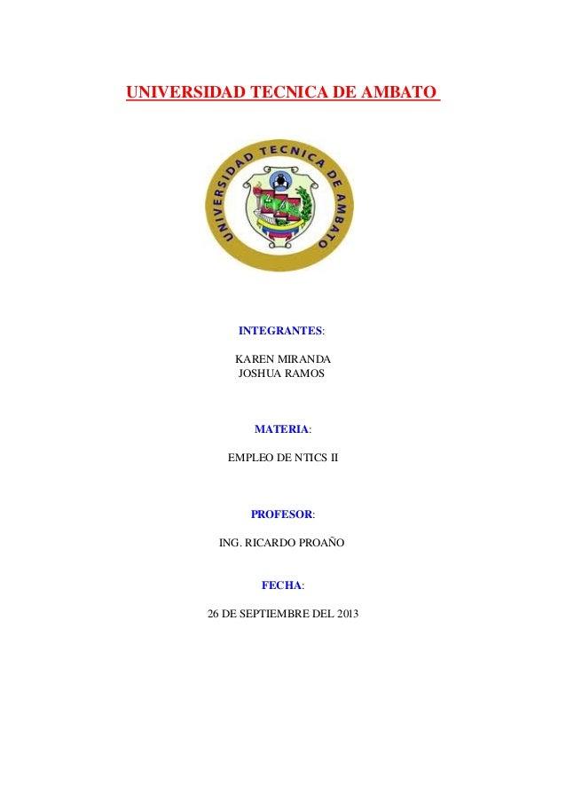 UNIVERSIDADTECNICADEAMBATO INTEGRANTES: KARENMIRANDA JOSHUARAMOS MATERIA: EMPLEODENTICSII PROFESOR: ING.RICARD...