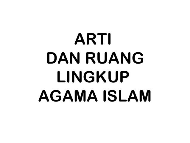 Arti dan ruang lingkup islam