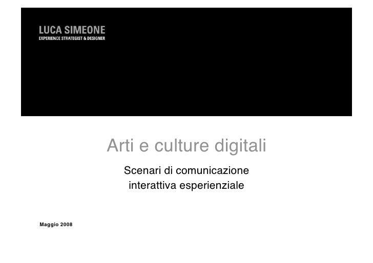 Arti e culture digitali                  Scenari di comunicazione                    interattiva esperienziale   Maggio 2008