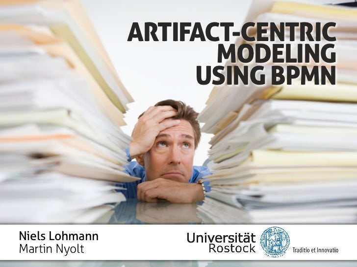 ARTIFACT-CENTRIC                       MODELING                     USING BPMNNiels LohmannMartin Nyolt