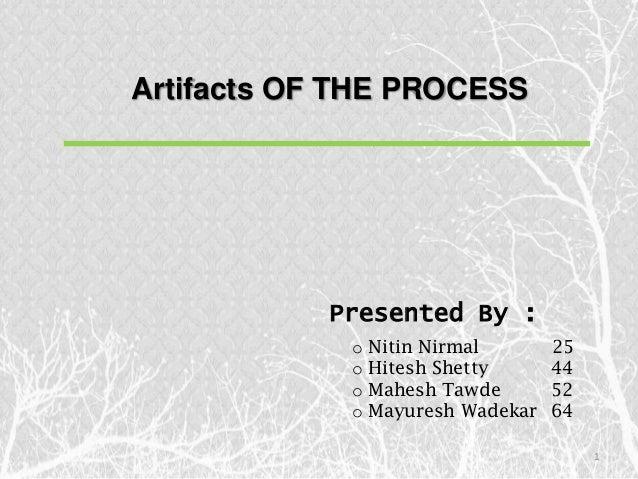 Artifacts OF THE PROCESS           Presented By :             o   Nitin Nirmal       25             o   Hitesh Shetty     ...