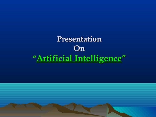 "PresentationPresentationOnOn""""Artificial IntelligenceArtificial Intelligence"""""