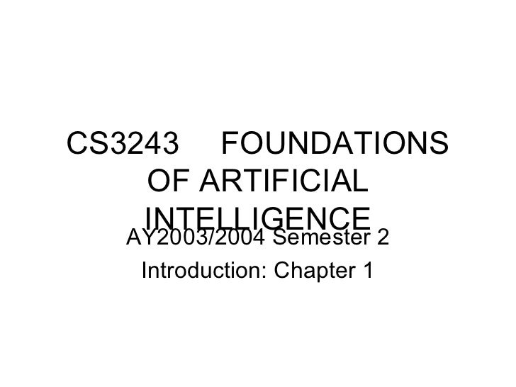CS3243 FOUNDATIONS OF ARTIFICIAL INTELLIGENCE AY2003/2004 Semester 2 Introduction: Chapter 1