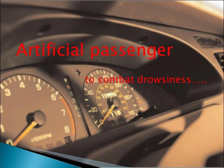 <ul><li>Artificial passenger  </li></ul><ul><li>to combat drowsiness….. </li></ul>