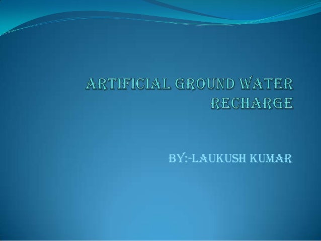 Artificial ground water recharge ppt