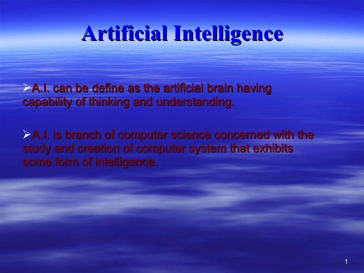 Artificial Intelligence <ul><li>A.I. can be define as the artificial brain having capability of thinking and understanding...