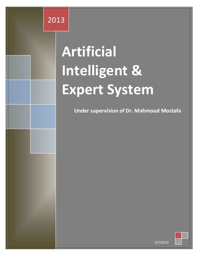 2013   Artificial   Intelligent &   Expert System       Under supervision of Dr. Mahmoud Mostafa                          ...